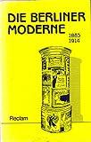 Die Berliner Moderne 1885-1914