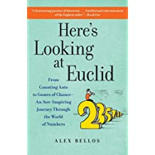 [HERE'S LOOKING AT EUCLID: FROM COUNTING ANTS TO GAMES OF CHANCE - AN AWE-INSPIRING JOURNEY THROUGH THE WORLD OF NUMBERS BY BELLOS, ALEX(AUTHOR)]PAPERBACK