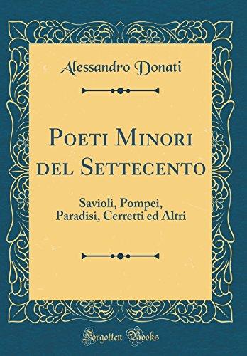 Poeti Minori del Settecento: Savioli, Pompei, Paradisi, Cerretti ed Altri (Classic Reprint)