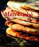 Man'oushe: Inside the Lebanese Street Corner Bakery by Barbara Abdeni Massaad (2016-09-15)