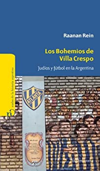 Los bohemios de Villa Crespo: Judíos y fútbol en la Argentina von [Rein, Raanan]