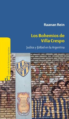 Los bohemios de Villa Crespo: Judíos y fútbol en la Argentina por Raanan Rein