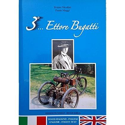 Terzo... Ettore Bugatti