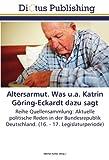 Altersarmut. Was u.a. Katrin Göring-Eckardt dazu sagt: Reihe Quellensammlung: Aktuelle politische Reden in der Bundesrepublik Deutschland. (16. - 17. Legislaturperiode)
