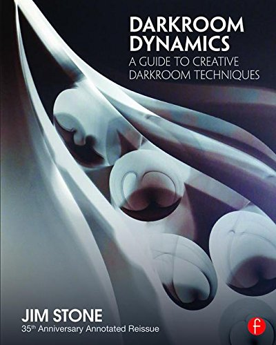 Darkroom Dynamics: A Guide to Creative Darkroom Techniques - 35th Anniversary Annotated Reissue (Alternative Process Photography)