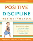 Positive Discipline: The First Three Years: From Infant to Toddler--Laying the Foundation for Raising a Capable, ConfidentChild (Positive Discipline Library)