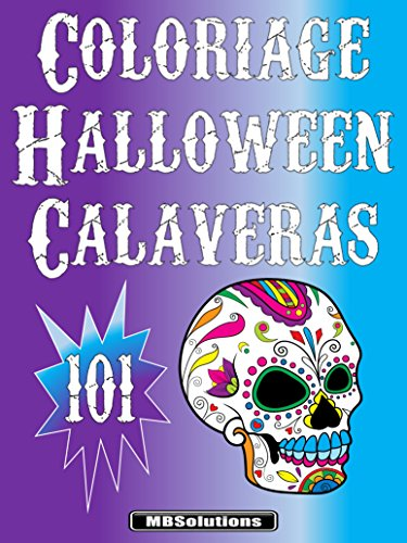Coloriage Spécial Halloween - 101 Calaveras: 101 dessins complexes de crânes en sucre mexicains (French Edition)