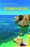 Die Farben des Fado: Ein Roman aus Portugal - Marita Alberts