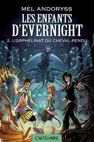 L'Orphelinat du Cheval-Pendu: Les Enfants d'Evernight, T2