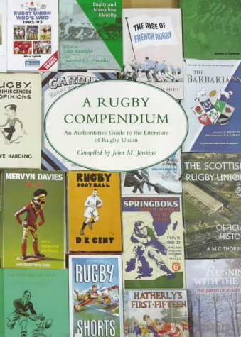 A Rugby Compendium: An Authoritative Guide to the Literature of Rugby Union Football