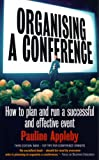 Organising a Conference: 3rd edition: How to Run a Successful Event