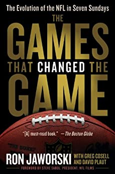 The Games That Changed the Game: The Evolution of the NFL in Seven Sundays von [Jaworski, Ron, Plaut, David, Cosell, Greg]