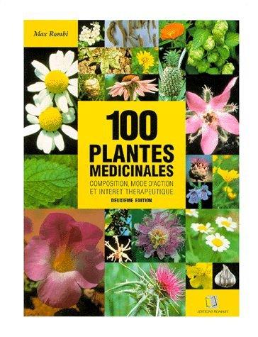 100 plantes médicinales : Composition, mode d'action et intérêt thérapeutique par Max Rombi
