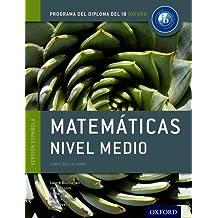 Programa del Diploma del IB Oxford: IB Matemáticas Nivel Medio Libro del Alumno (Programa del Diploma Del IB Oxford/Oxford IB Diploma Program)