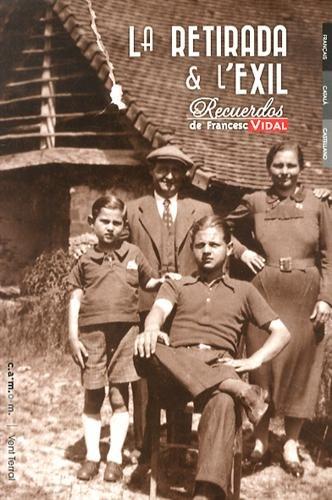 La retirada et l'exil : Souvenirs, édition français-espagnol-catalan par Francesc Vidal
