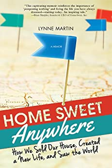 Home Sweet Anywhere: How We Sold Our House, Created a New Life, and Saw the World von [Martin, Lynne]