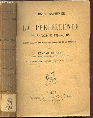 LA PRECELLENCE DU LANGAGE FRANCOIS - Réimprimée avec des notes, une grammaire et un glossaire par Edmond Huguet et précédée d'un préface de L. Petit de Julleville. par ESTIENNE HENRI