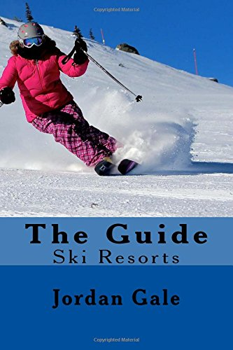 The Guide. Ski Resorts.: Volume 3 por Jordan Gale