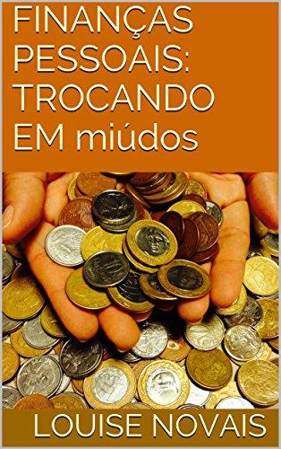 FINANÇAS PESSOAIS: TROCANDO EM miúdos (Portuguese Edition) por LOUISE NOVAIS