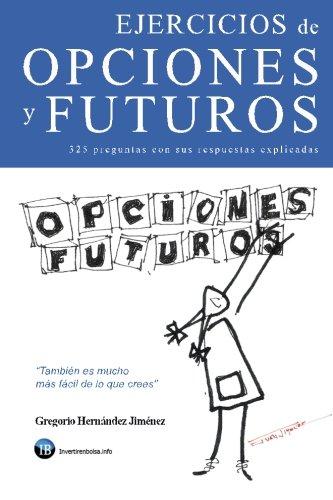 Ejercicios de opciones y futuros: (325 preguntas con sus respuestas explicadas)