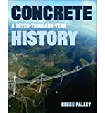 [(Concrete: A Seven-thousand Year History)] [Author: Reese Palley] published on (October, 2010)