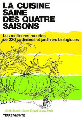 La cuisine saine des 4 saisons : Les meilleures recettes de 230 jardinières et jardiniers biologiques