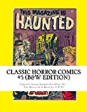 Classic Horror Comics #5 (B&W Edition): Complete Issues: Journey Into Fear #21 - This Magazine Is Haunted #7 & #9