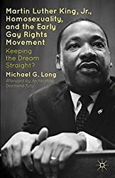 Martin Luther King Jr., Homosexuality, and the Early Gay Rights Movement: Keeping the Dream Straight? by M. Long (2012-12-11)