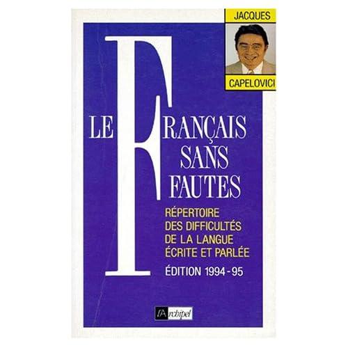 Le français sans faute. Répertoire des difficultés de la langue écrite et parlée
