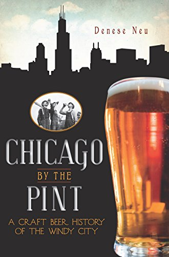Chicago by the Pint: A Craft Beer History of the Windy City (American Palate) (English Edition) - Mickeys Bier