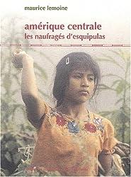 Amérique centrale, les naufragés d'Esquipulas