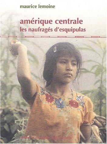 Amérique centrale, les naufragés d'Esquipulas par Maurice Lemoine