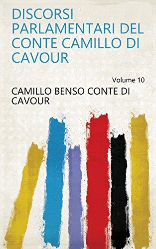 Discorsi parlamentari del conte Camillo di Cavour Volume 10 (Italian Edition)