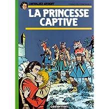 Chevalier Ardent, tome 10 : La Princesse captive
