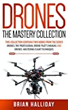 Drones The Mastery Collection: This book contains 2 books from the series Drones: The Professional Drone Pilot's Manual and Drones: Mastering Flight Techniques