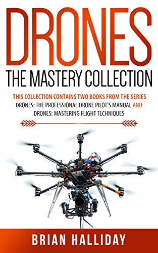 Drones The Mastery Collection: This book contains 2 books from the series Drones: The Professional Drone Pilot's Manual and Drones: Mastering Flight Techniques (English Edition) por Brian Halliday