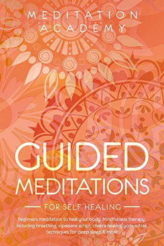 Guided Meditations for Self Healing: Beginners meditation to heal your body. Mindfulness therapy including breathing, vipassana script, chakra healing, ... for deep sleep & more (English Edition)