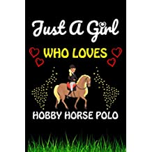 Just a Girl Who loves Hobby Horse Polo: Hobby Horse Polo Sports Lover Notebook/Journal For Cute Girls/Birthday Gift For Notebook For Christmas, Halloween And Thanksgiving Gift