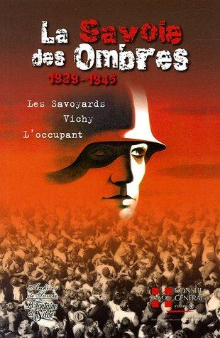 La Savoie des Ombres : Les Savoyards Vichy L'occupant 1939-1945
