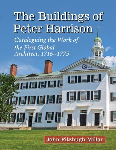 the-buildings-of-peter-harrison-cataloguing-the-work-of-the-first-global-architect-1716-1775-by-john