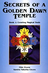 Secrets of a Golden Dawn Temple: Creating Magical Tools Bk. 1