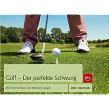 Golf - Der perfekte Schwung: Mit einem Vorwort von Bernhard Langer