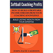 Softball Coaching Profits: How To Build 9 Profitable Income Streams From Your Coaching Knowledge: Build Lasting Wealth From Your Expertise (English Edition)