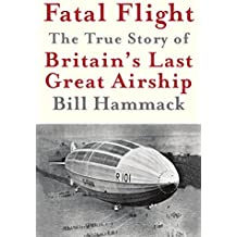 Fatal Flight: The True Story of Britain's Last Great Airship (English Edition)