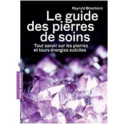 Le guide des pierres de soins: Tout savoir sur les pierres et leurs énergies subtiles