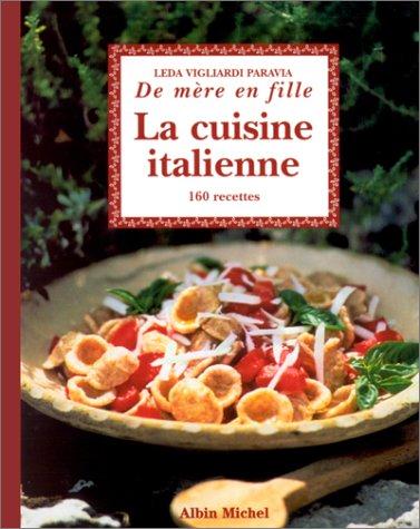 La Cuisine italienne. de mère en fille : 160 recettes par Leda Vigliardi Paravia