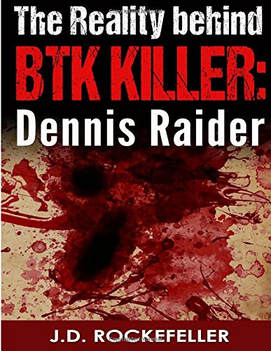 The Reality behind the BTK Killer: Dennis Raider
