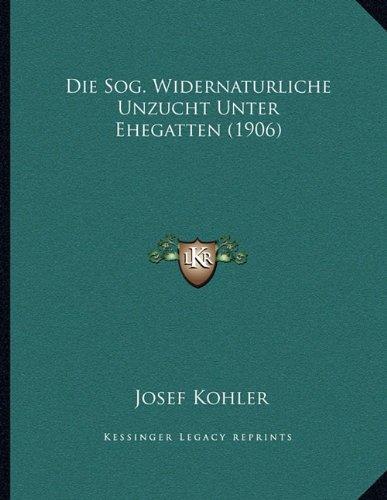 Die Sog. Widernaturliche Unzucht Unter Ehegatten (1906)