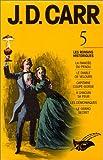 J.D. Carr 5 - La Fiancée du pendu / Le Diable de velours / Capitaine coupe-gorge / A chacun sa peur / Les Démoniaques / Le Grand Secret