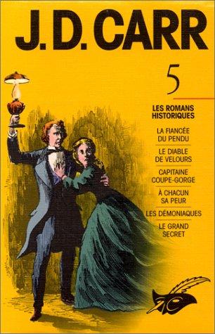 J.D. Carr 5 : La Fiancée du pendu / Le Diable de velours / Capitaine coupe-gorge / A chacun sa peur / Les Démoniaques / Le Grand Secret par J.-D. Carr